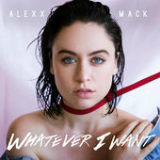 Whatever I Want (Single) Lyrics Alexx Mack