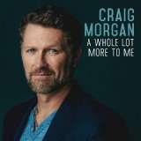 A Whole Lot More To Me Lyrics Craig Morgan
