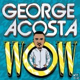 WOW Lyrics George Acosta