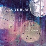 Mellow Drama Lyrics Louise Burns