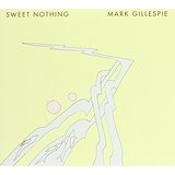 Sweet Nothing Lyrics Mark Gillespie