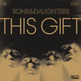 This Gift Lyrics Sons & Daughters