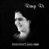 Rangi Re Lyrics Anandmurti Gurumaa