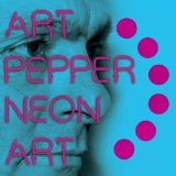 Neon Art: Volume 2 Lyrics Art Pepper
