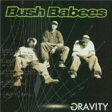 Gravity Lyrics Bush Babees