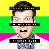 Money Sucks, Friends Rule Lyrics Dillon Francis