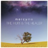 The Hurt & The Healer (Single) Lyrics MercyMe