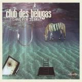 Fishing for Zebras Lyrics Club des Belugas