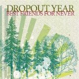 Best Friends For Never Lyrics Dropout Year