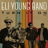 Turn It On EP Lyrics Eli Young Band