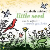 Little Seed: Songs for Children By Woody Guthrie Lyrics Elizabeth Mitchell