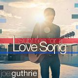 Subtitles for a Love Song (EP) Lyrics Joel Guthrie