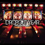 The Way We Play Lyrics Dropout Year