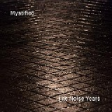 The Noise Years Lyrics Mystified