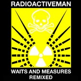 Waits and Measures Remixes Lyrics Radioactive Man