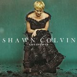Uncovered Lyrics Shawn Colvin