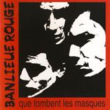Que Tombent Les Masques Lyrics Banlieue Rouge