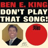 Don't Play That Song! Lyrics Ben E. King