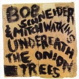 Underneath The Onion Trees Lyrics Bob Schneider