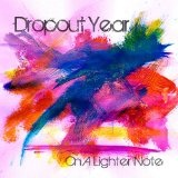 On A Lighter Note Lyrics Dropout Year
