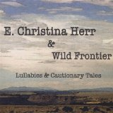 Lullabies & Cautionary Tales Lyrics E. Christina Herr & Wild Frontier