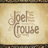 Even the River Runs Lyrics Joel Crouse