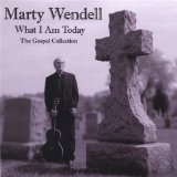 What I Am Today - The Gospel Collection Lyrics Marty Wendell