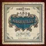 A Day In Nashville Lyrics Robben Ford