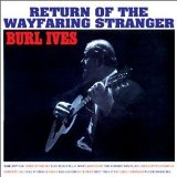 Return of the Wayfaring Stranger  Lyrics Burl Ives