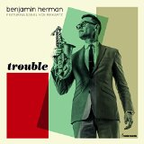 Trouble Lyrics Benjamin Herman