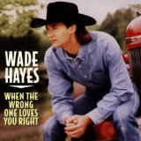 When The Wrong One Loves You Right Lyrics Hayes Wade