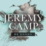 He Knows (Single) Lyrics Jeremy Camp