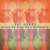 Songs We Wish We'd Written II Lyrics Pat Green