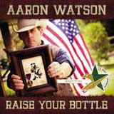 Raise Your Bottle (Single) Lyrics Aaron Watson