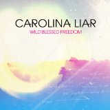 Wild Blessed Freedom Lyrics Carolina Liar