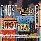 HOT TOWN Lyrics GHOST TRAIN ORCHESTRA