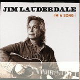 I'm a Song Lyrics Jim Lauderdale