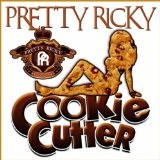 Cookie Cutter (Single) Lyrics Pretty Ricky