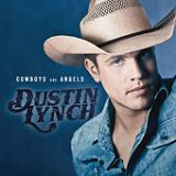 Cowboys and Angels (Single) Lyrics Dustin Lynch