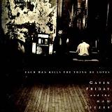 Each Man Kills The Thing He Loves Lyrics Gavin Friday The Man Seezer