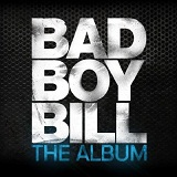 The Album Lyrics Bad Boy Bill