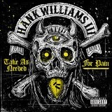 Take As Needed For Pain Lyrics Hank Williams III