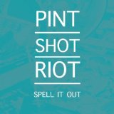 Spell It Out Lyrics Pint Shot Riot