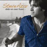 Slide On Over Here Lyrics Steve Azar