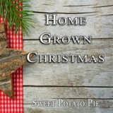 Home Grown Christmas Lyrics Sweet Potato Pie