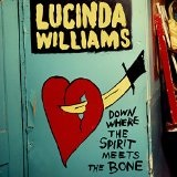 Down Where the Spirit Meets the Bone Lyrics Lucinda Williams