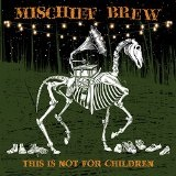 This Is Not For Children Lyrics Mischief Brew