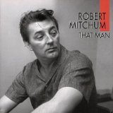 That Man, Robert Mitchum, Sings Lyrics Robert Mitchum