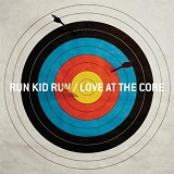 Love At The Core Lyrics Run Kid Run