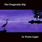 In Violet Light Lyrics The Tragically Hip